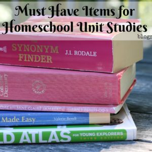 Must Have Items for Homeschool Unit Studies