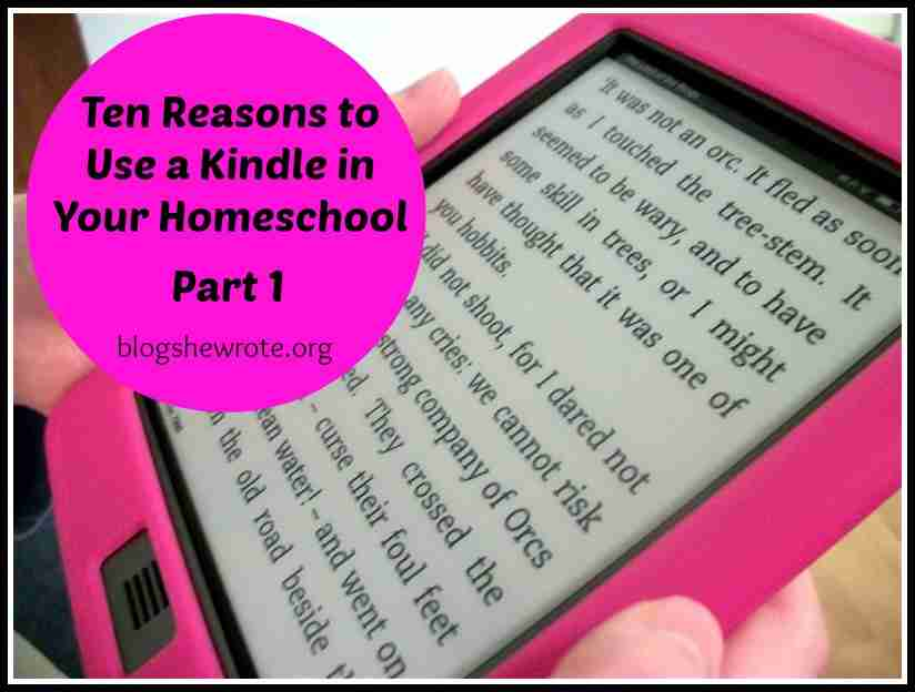 Blog, She Wrote: Ten Reasons to Use a Kindle in Your Homeschool Part 1