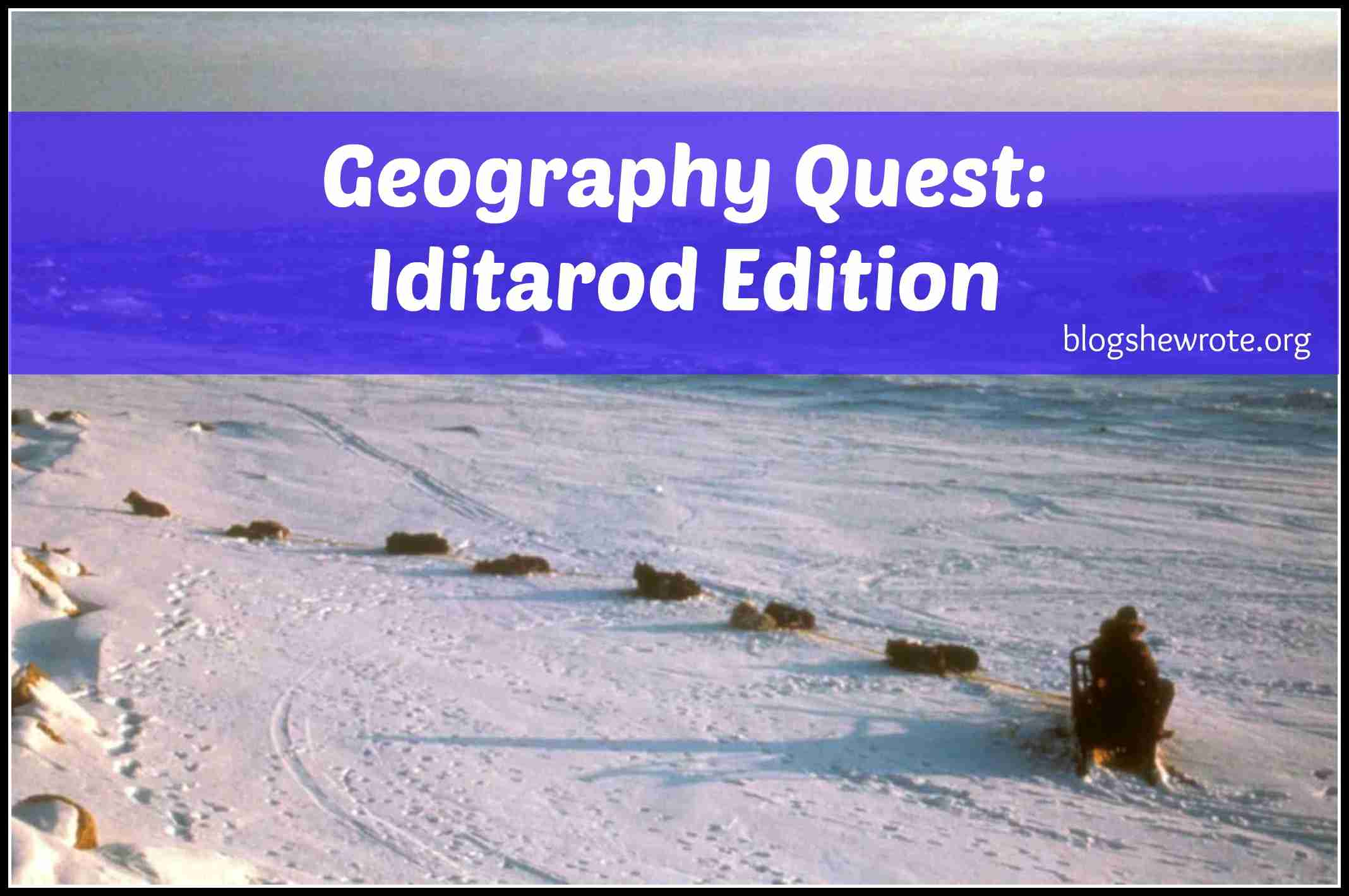 Blog, She Wrote: Geography Quest- Iditarod Edition