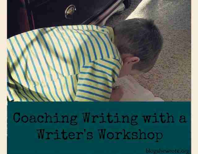 Coaching Writing with a Writer's Workshop