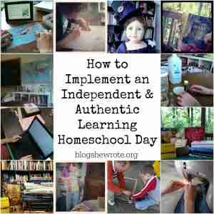 How to Implement an Independent & Authentic Learning Homeschool Day