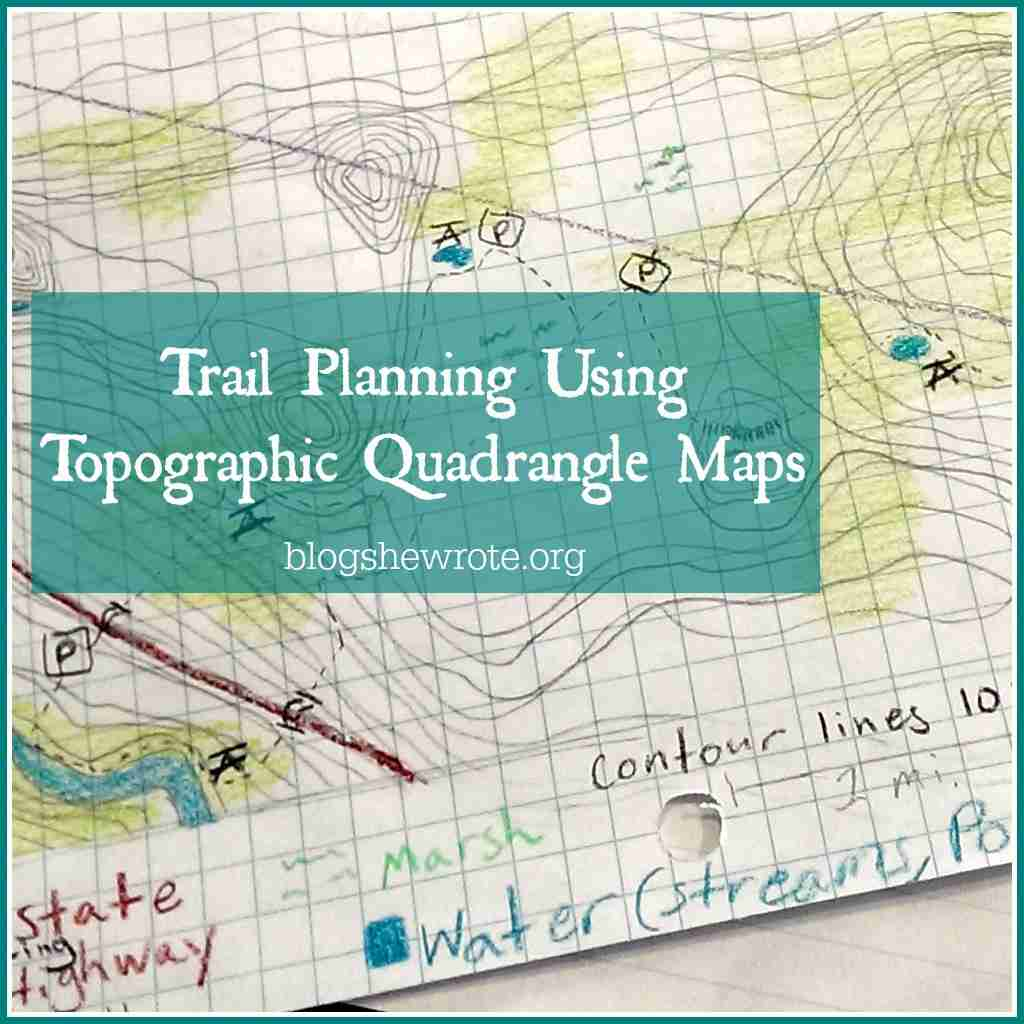 Blog, She Wrote Trail Planning Using Topographic Quadrangle Maps