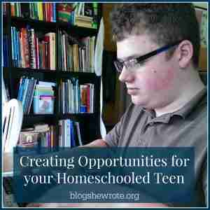 Creating Opportunities for Your Homeschooled Teen
