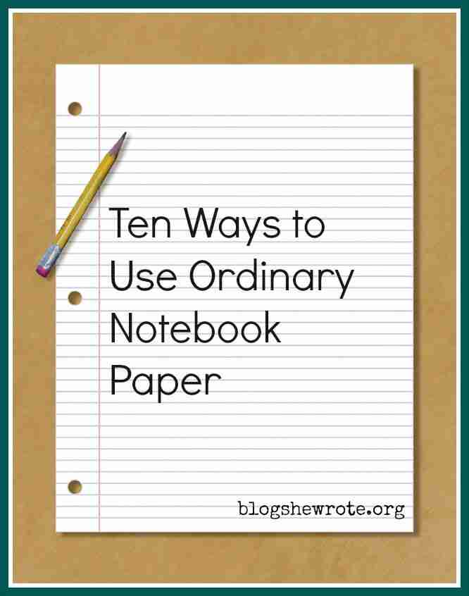 Ten Ways to Use Ordinary Notebook Paper