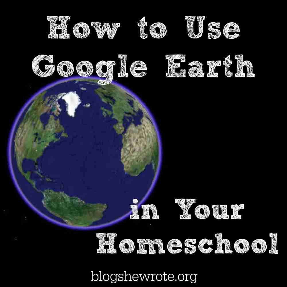 How to Use Google Earth in Your Homeschool