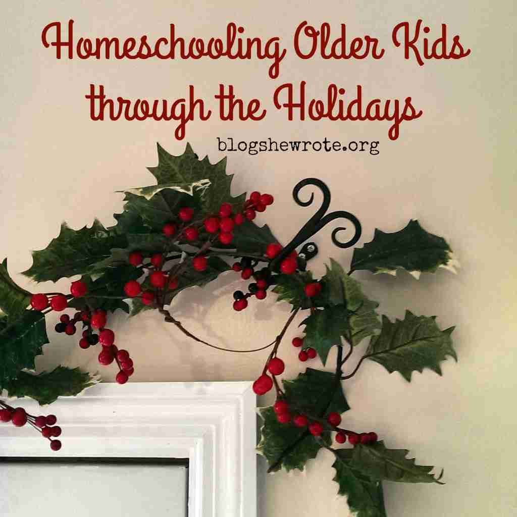 Homeschooling Older Kids through the Holidays