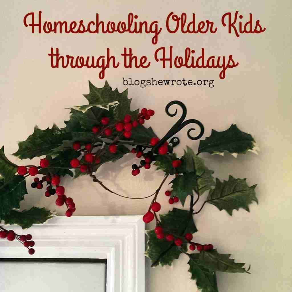 Homeschooling Older Kids through the Holidays