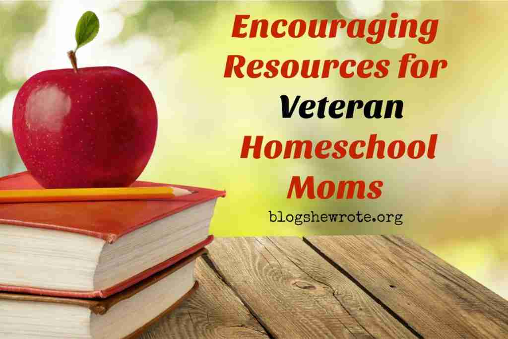 Encouraging Resources for Veteran Homeschool Moms