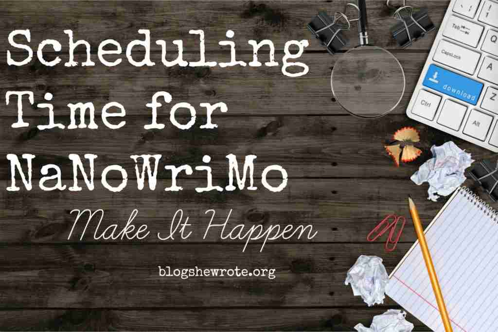 Scheduling Time for NaNoWriMo Make It Happen