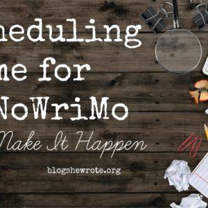 Scheduling Time for NaNoWriMo – Make It Happen