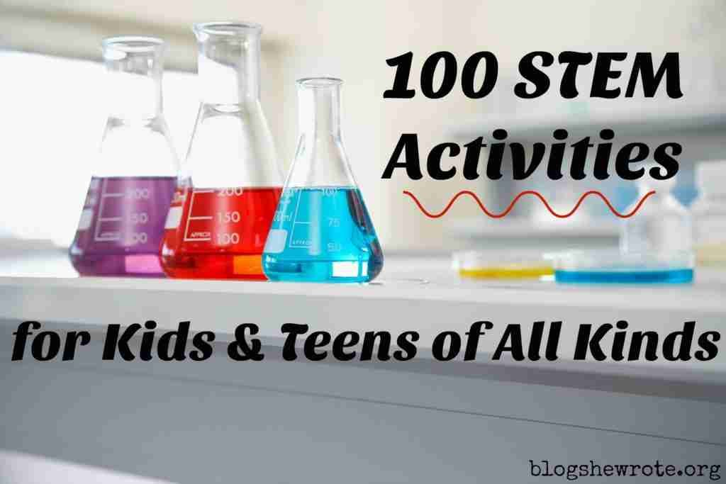 100 STEM Activities for Kids & Teens of All Kinds