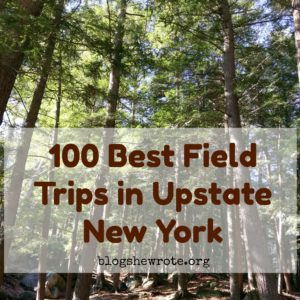 100 Best Field Trips in Upstate New York