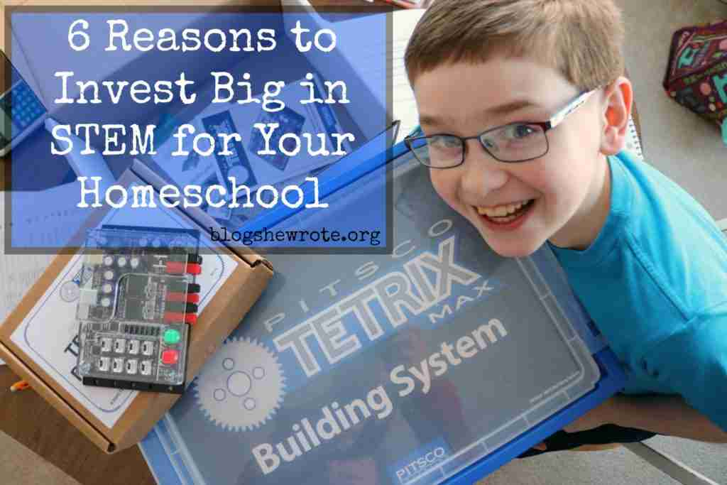 6 Reasons to Invest Big in STEM for Your Homeschool